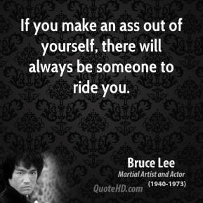 bruce-lee-quote-if-you-make-an-ass-out-of-yourself-there-will-always-be-someone-to